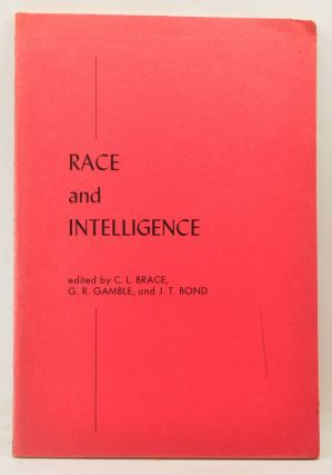 Race and Intelligence. C. L. Brace, G. R. Gamble, J. T. Bond, Arthur R. Jensen, Alexander Jr....
