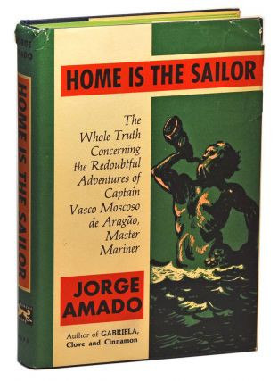 Home is the Sailor: The Whole Truth Concerning the Redoubtful Adventures of Captain Vasco Moscoso de Aragão, Master Mariner. Jorge Amado, Harriet de Onís, trans.