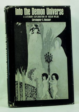 Into the Demon Universe: A Literary Exploration of Oscar Wilde. Christopher S. Nassaar