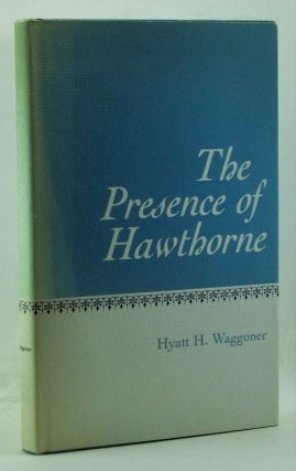 The Presence of Hawthorne. Hyatt Howe Waggoner.