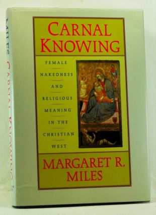 Carnal Knowing: Female Nakedness and Religious Meaning in the Christian West. Margaret R. Miles.