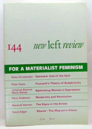 New Left Review 144 (March-April 1984) : For a Materialist Feminism. Robin Blackburn, Niels Christiansen, Peter Dews, Johanna Brenner, Maria Ramas, Perry Anderson, Marshall Berman, David Edgar.