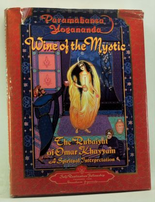 Wine of the Mystic: The Rubaiyat of Omar Khayyam; A Spiritual Interpretation. Paramahansa Yogananda