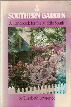 A Southern Garden: A Handbook for the Middle South (Revised). Elizabeth Lawrence.