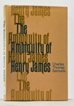 The Ambiguity of Henry James. Charles Thomas Samuels.