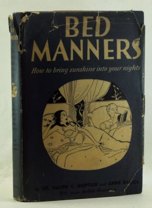Bed Manners: How to Bring Sunshine into Your Nights. Ralph Y. Hopton, Anne Balliol