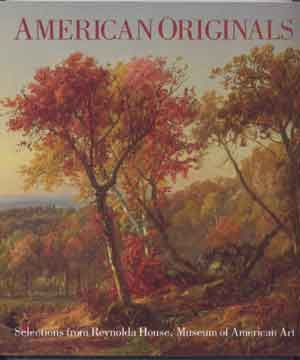 American Originals : Selections from Reynolds House, Museum of American Art. Charles C. Eldredge, Barbara B. Millhouse, Robert Workman.