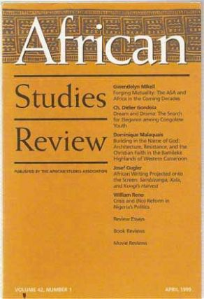 African Studies Review, Volume 42, Number 1 (April 1999). Ralph Faulkingham, Mitzi Goheen, Gwendolyn Mikell, Ch. Didier Gondola, Dominique Malaquais, Josef Gugler, William Reno.