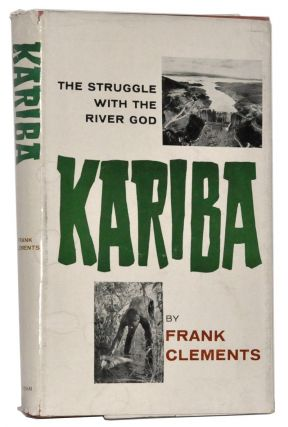 Kariba: The Struggle with the River God. Frank Clements.