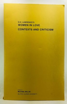 D. H. Lawrence's Women in Love: Contexts and Criticism. Michael Ballin, George Hibbard, W. J. Keith, Peter Hinchcliffe, Maureen F. Mann, Sam Solecki, Gary F. Waller.