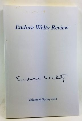 Eudora Welty Review, Volume 4 (Spring 2012). Pearl A. McHaney, Ann Cresswell, Emily Owens, Eudora Welty, Fred Chappell, Kathryn Stelmach Artuso, Leslie Gordon, E. P. Edwards, Seth Hagen, Sue Brannan Walker, Randolph Paul Runyon, others.