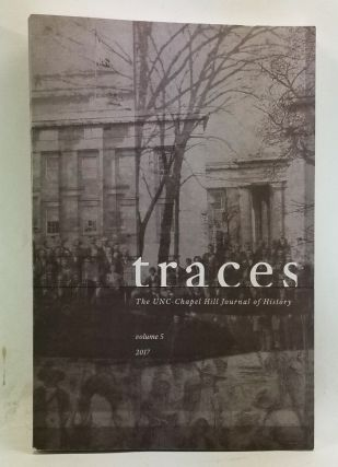 Traces: The UNC-Chapel Hill Journal of History, Volume 5 (2017). Maximilian Conley, Lacey Hunter, Sarah Miles, Garrett W. Wright, Tyler Litke, H. Brent Jr. McKnight, Georgia Brunner, Tyra Pearson, Dana Landress, others.