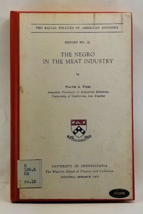 The Racial Policies of American Industry, Report No. 12: The Negro in the Meat Industry. Walter...