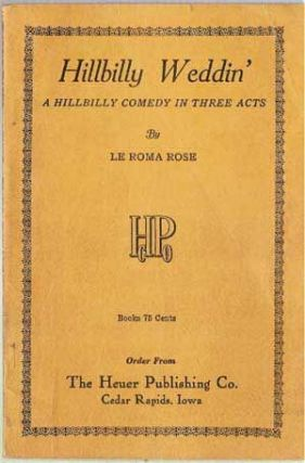Hillbilly Weddin': A Hillbilly Comedy in Three Acts. Le Roma Rose