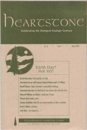 Heartstone: Celebrating the Emergent Ecologic Century, Spring 2005 (Vol. 6, Num. 1). David Abernathy, Harold Glasser, Deborah Williams, Thomas Rain Crowe, Stephen Goldstein, Brent Crothers, Jack Betts.