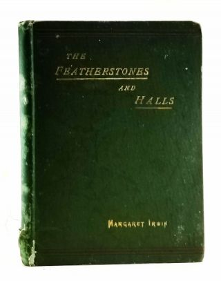 The Featherstones and Halls: Gleanings from Old Family Letters and Manuscripts. Margaret Irwin.
