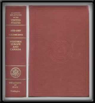 Foreign Relations of the United States, 1955-1957. Volume XXVII: Western Europe and Canada....