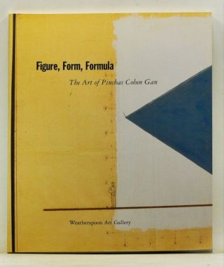 Figure, Form, Formula : The Art of Pinchas Cohen Gan. Ruth K. Beesch, Kristine Stiles, Peter...