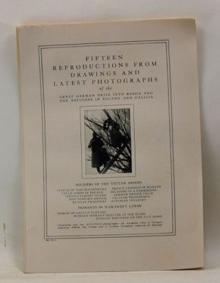 Fifteen Reproductions from Drawings and Latest Photographs of the Great German Drive into Russia and the Refugees in Poland and Galicia. 240, vol. 4. Unknown.