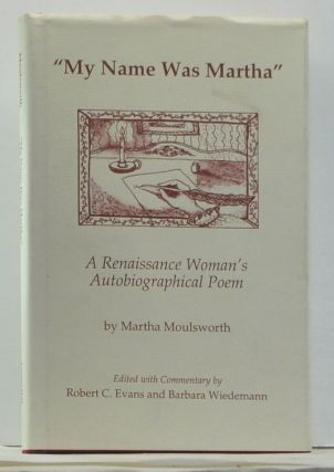 """My Name Was Martha"": A Renaissance Woman's Autobiographical Poem. Martha Moulsworth, Robert C...."