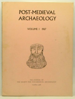 Post-Medieval Archaeology: The Journal of the Society for Post-Medieval Archaeology, Volume I (1967). Peter Brears, D. W. Crossley, I. A. Crawford, Iain C. Walker.