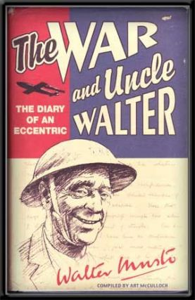 The War and Uncle Walter: The Diary of an Eccentric. Walter Musto, Art McCulloch