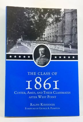 The Class of 1861: Custer, Ames, and Their Classmates at West Point. Ralph Kirshner, Georhge A....