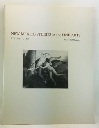 New Mexico Studies in the Fine Arts, Volume 5 (1980): French Eighteenth-Century Oil Sketches from an English Collection. Catalogue to an Exhibition at the University of New Mexico Art Museum, March 2-April 20, 1980. Peter Walch.