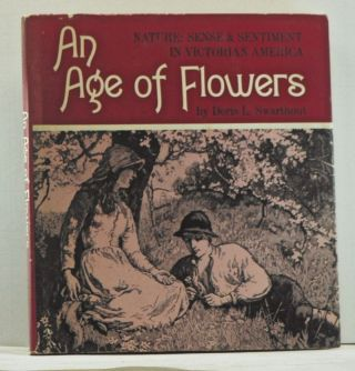 An Age of Flowers. Nature: Sense and Sentiment in Victorian America. Doris L. Swarthout.