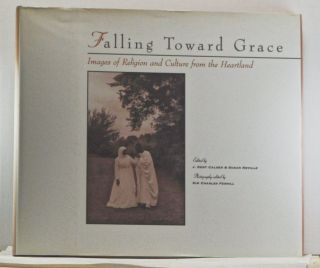 Falling Toward Grace: Images of Religion and Culture from the Heartland. J. Kent Calder, Susan Neville.