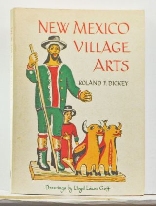 New Mexico Village Arts. Roland F. Dickey.