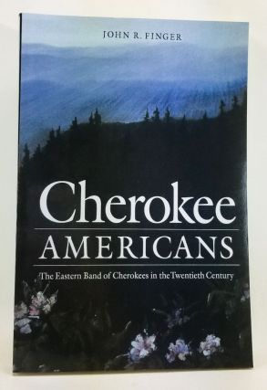 Cherokee Americans: The Eastern Band of Cherokees in the Twentieth Century. John R. Finger