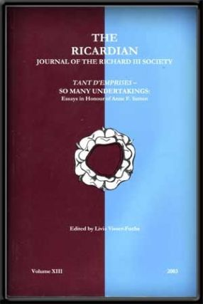 The Ricardian: Journal of the Richard III Society; Tant D'Emprises - so Many Undertakings: Essays in Honour of Anne F. Sutton (Volume XIII, 2003). Livia Visser-Fuchs.