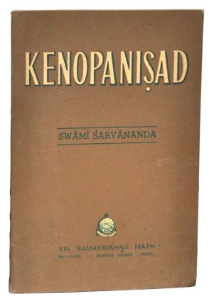 Kenopanisad, including the original verses, construed text (a nvaya) with a literal word by word translation, English rendering of each stanza, copious notes and Introduction. Swami Sarvananda.