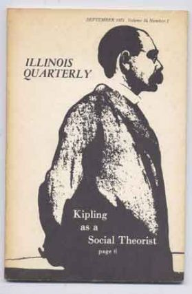 Illinois Quarterly, September 1971, Volume 34 Number 1, includes Kipling as a Social Theorist. Robert F. Packwood, Jane H. Pease, Terry Otten, Lawrence J. McCaffrey, William W. Haddad, Bruce E. Miller, Hargis Westerfield, John J. Mood, Lois Marie Harrod, Butrick L. H.