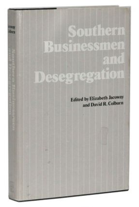 Southern Businessmen and Desegregation. Elizabeth Jacoway, David R. Colburn, William Chafe, Paul S. Jr. Lofton, Morton Inger, Morton Abbott, Carl Abbott, Alton Jr. Hornsby, William Brophy, James C. Cobb, Robert Corley, George C. Wright, others.