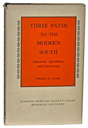 Three Paths to the Modern South: Education, Agriculture, and Conservation. Thomas D. Clark.
