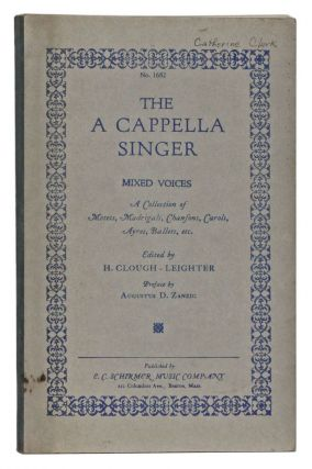 The A Cappella Singer No. 1682, Mixed Voices: A Collection of Motets, Madrigals, Chansons Carols, Ayres, Ballets, Etc. H. Clough-Leiter, Augustus D. Zanzig, preface.