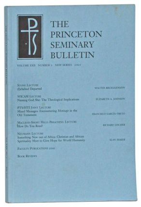 The Princeton Seminary Bulletin, Volume XXII, Number 2, New Series (2001). Stephen D. Crocco, Walter Brueggemann, Elizabeth A. Johnson, Francisco García-Treto, Richard Lischer, Alan Maker.