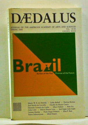 Daedalus: Journal of the American Academy of Arts and Sciences, Spring 2000, Vol. 129, No. 2. Brazil: Burden of the Past. Promise of the Future. Stephen R. Graubard, Mauro W. B. de Almeida, Leslie Bethell, Patrícia Birman, José Murlo de Carvalho, Claudio Carneiro d. Cunha de Moura Castro, Manuela, Albert Fishlow, Peter Fry, Celso Lafer, Márcia Pereira Leite, José Leite Lopes.