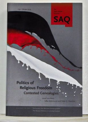 South Atlantic Quarterly, Volume 113, Number 1 (Winter 2014). Politics of Religious Freedom: Contested Genealogies. Saba Mahmood, Peter G. Danchin, Nehal Bhutaa, Ian Hunter, Samuel Moyn, Melani McAlister, Ratna Kapur, Alexei Penzin, Ilya Budraitskis, Ilya Matveev, Chehonadskih.