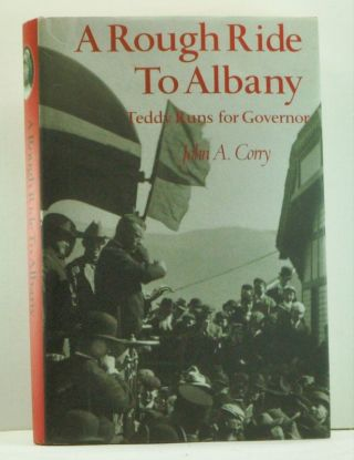 A Rough Ride to Albany: Teddy Runs for Governor. John A. Corry