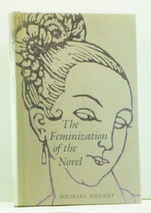 The Feminization of the Novel. Michael C. Danahy.