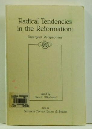 Radical Tendencies in the Reformation: Divergent Perspectives. Hans J. Hillerbrand, Adolf Laube,...