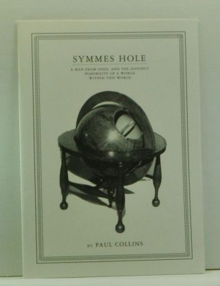 Symmes Hole: A Man from Ohio, and the Distinct Possibility of a World within This World, Riding at the Lead of the Caravan Known as McSweeney's Quarterly, Issue No. 4 (Late Winter 2000). Paul Collins.