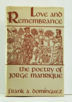 Love and Remembrance: The Poetry of Jorge Manrique. Frank A. Dominguez.