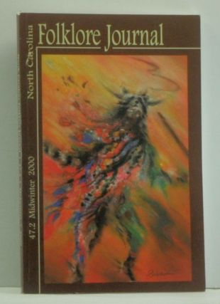 North Carolina Folklore Journal, Volume 47, Number 2 (Midwinter 2000). Karen Baldwin, Alice Eley Jones, Richard Walser, Linda Wethwein, Laura E. Sutton, Sarah Reuning, Jill Hemming, Glenn Hinson, Sally Amspacher Peterson, others.