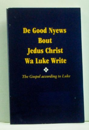 De Good Nyews Bout Jedus Christ Wa Luke Write: The Gospel According to Luke in Gullah Sea Island Creole with Marginal Text of the King James Version. No Author Given.