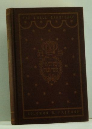 The Small Sanctuary: Judaism in the Prayerbook. Solomon B. Freehof.