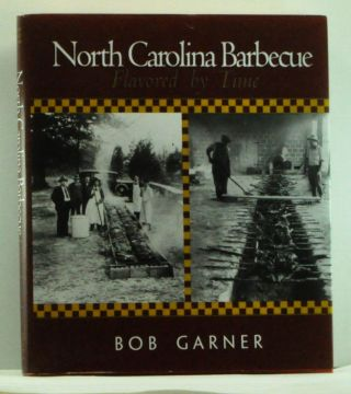 North Carolina Barbecue: Flavored by Time. Bob Garner.